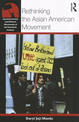 Rethinking the Asian American Movement By Maeda, Daryl