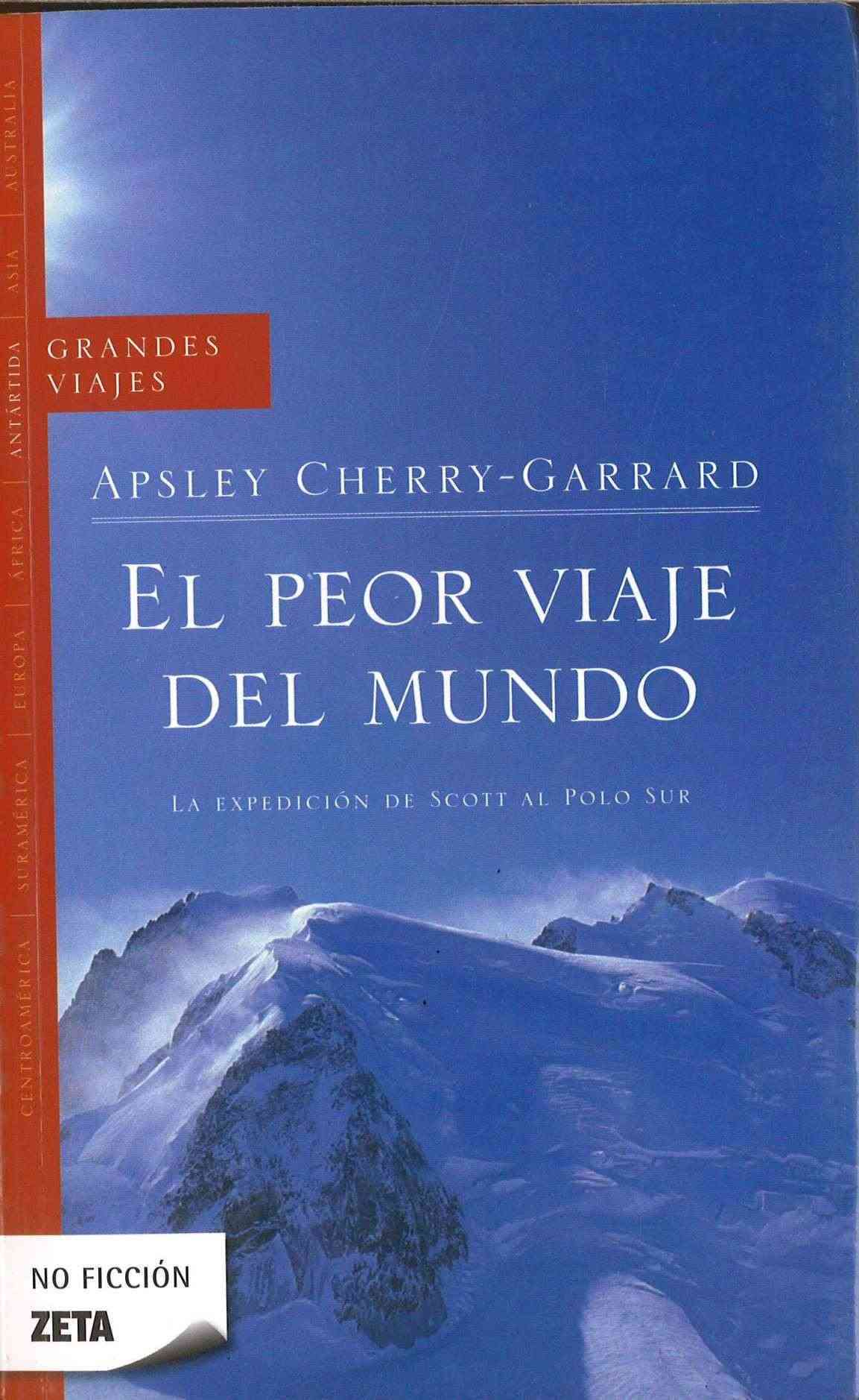 El peor viaje del mundo/ The Worst Journey In The World By Cherry-garrad, Apsley/ Oteiza, Daniel Aquirre (TRN)/ Theroux, Peter (INT)